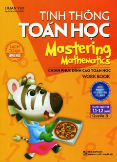 Tinh Thông Toán Học - Mastering Mathematics (Dành Cho Trẻ 11-12 Tuổi) - Quyển B