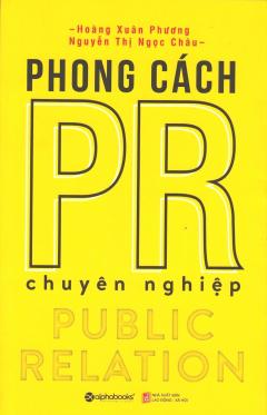 Phong Cách PR Chuyên Nghiệp (Tái Bản 2016)
