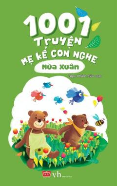 1001 Truyện Mẹ Kể Con Nghe - Mùa Xuân (Tái Bản 2017)