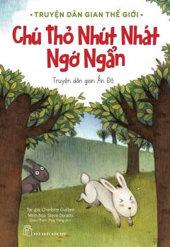 Truyện Dân Gian Thế Giới - Chú Thỏ Nhút Nhát Ngớ Ngẩn
