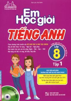 Em Học Giỏi Tiếng Anh Lớp 8 - Tập 1 (Tặng Kèm CD)