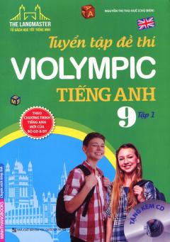 Tuyển Tập Đề Thi Violympic Tiếng Anh Lớp 9 - Tập 1 (Tặng Kèm CD)