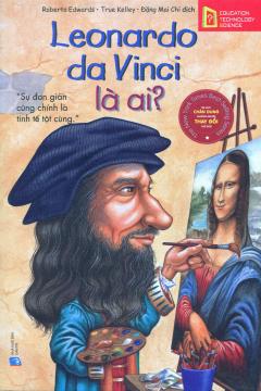 Bộ Sách Chân Dung Những Người Thay Đổi Thế Giới - Leonardo Da Vinci Là Ai?