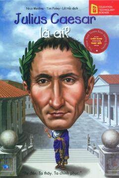 Bộ Sách Chân Dung Những Người Thay Đổi Thế Giới - Julius Caesar Là Ai?
