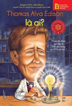 Bộ Sách Chân Dung Những Người Thay Đổi Thế Giới - Thomas Alva Edison Là Ai?
