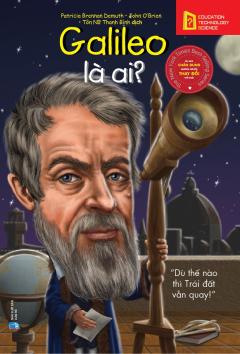 Bộ Sách Chân Dung Những Người Thay Đổi Thế Giới - Galileo Là Ai?