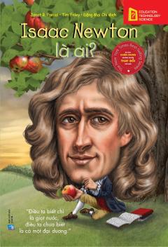 Bộ Sách Chân Dung Những Người Thay Đổi Thế Giới - Isaac Newton Là Ai?