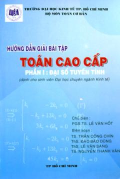 Hướng Dẫn Giải Bài Tập Toán Cao Cấp Phần I: Đại Số Tuyến Tính (Dành Cho Sinh Viên Đại Học Chuyên Ngành Kinh Tế)