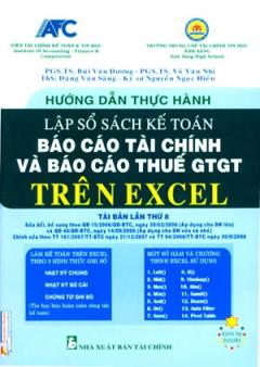 Hướng Dẫn Thực Hành Lập Sổ Sách Kế Toán Báo Cáo Tài Chính Và Báo Cáo Thuế GTGT Trên Excel (Dùng Kèm Đĩa CD)