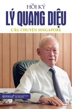 Hồi Ký Lý Quang Diệu - Tập 1: Câu Chuyện Singapore