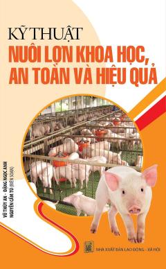Kỹ Thuật Nuôi Lợn Khoa Học, An Toàn Và Hiệu Quả