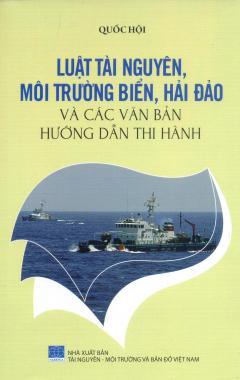 Bảo Vệ Chủ Quyền Biển Đảo Tổ Quốc - Luật Tài Nguyên, Môi Trường Biển, Hải Đảo Và Các Văn Bản Hướng Dẫn Thi Hành
