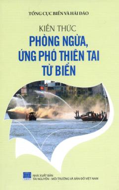 Bảo Vệ Chủ Quyền Biển Đảo Tổ Quốc - Kiến Thức Phòng Ngừa, Ứng Phó Thiên Tai Từ Biển