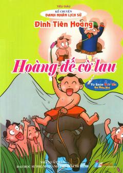 Kể Chuyện Danh Nhân Lịch Sử: Đinh Tiên Hoàng - Hoàng Đế Cờ Lau