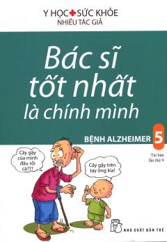 Bác Sĩ Tốt Nhất Là Chính Mình - Tập 5: Bệnh Alzheimer (Tái Bản 2017)