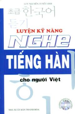 Luyện Kỹ Năng Nghe Tiếng Hàn Cho Người Việt (Dùng Kèm 1CD)