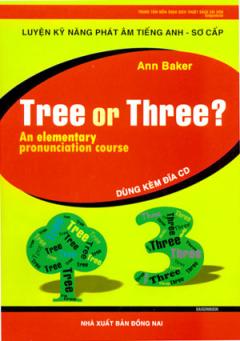 Tree Or Three? Luyện Kỹ Năng Phát Âm Tiếng Anh - Sơ Cấp (Dùng Kèm 3 Đĩa CD)