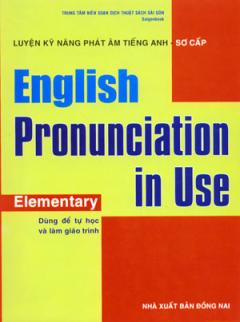 Luyện Kỹ Năng Phát Âm Tiếng Anh - Sơ Cấp - English Pronunciation In Use: Elementary (Dùng Kèm 5 Đĩa CD)