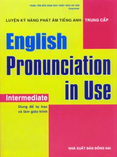 Luyện Kỹ Năng Phát Âm Tiếng Anh - Trung Cấp - English Pronunciation In Use: Intermediate (Dùng Kèm 4 Đĩa CD)