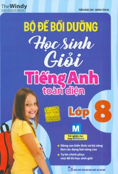 Bộ Đề Bồi Dưỡng Học Sinh Giỏi Tiếng Anh Toàn Diện - Lớp 8