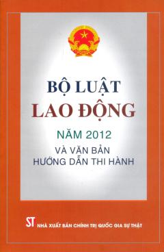 Bộ Luật Lao Động Năm 2012 Và Văn Bản Hướng Dẫn Thi Hành