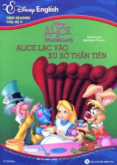 First Readers Cấp Độ 3 - Alice Lạc Vào Xứ Sở Thần Tiên