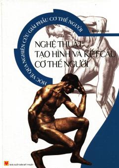 Học Vẽ Qua Nghiên Cứu Giải Phẫu Cơ Thể Người - Nghệ Thuật Tạo Hình Và Kết Cấu Cơ Thể Người
