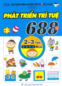 Bộ Sách Rèn Luyện Trí Thông Minh - 688 Câu Đố Phát Triển Trí Tuệ 2 - 3 Tuổi (Cấp Độ 4 Sao)