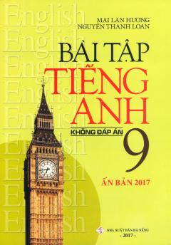 Bài Tập Tiếng Anh 9 - Không Đáp Án (Ấn Bản 2017)