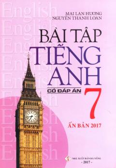 Bài Tập Tiếng Anh 7 - Có Đáp Án (Ấn Bản 2017)