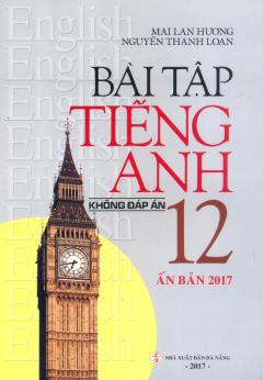 Bài Tập Tiếng Anh 12 - Không Đáp Án (Ấn Bản 2017)