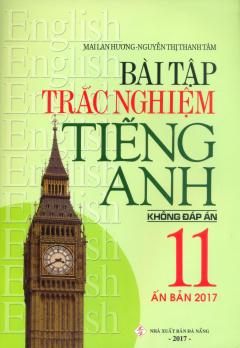 Bài Tập Trắc Nghiệm Tiếng Anh 11 - Không Đáp Án (Ấn Bản 2017)