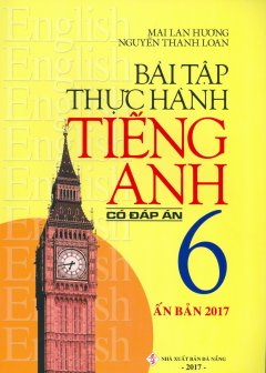 Bài Tập Thực Hành Tiếng Anh 6 - Có Đáp Án (Ấn Bản 2017)