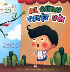 Tủ Sách Cùng Bé Yêu Khám Phá Thiên Nhiên - Ai Cũng Tuyệt Vời