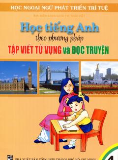 Học Tiếng Anh Theo Phương Pháp Tập Viết Từ Vựng Và Đọc Truyện - Tập 4
