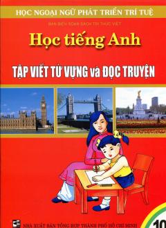 Học Tiếng Anh Theo Phương Pháp Tập Viết Từ Vựng Và Đọc Truyện - Tập 10