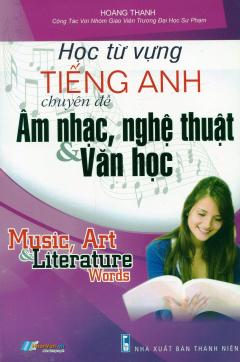 Học Từ Vựng Tiếng Anh Chuyên Đề Âm Nhạc, Nghệ Thuật & Văn Học