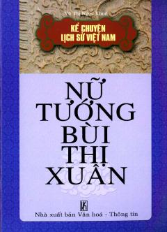 Kể Chuyện Lịch Sử Việt Nam - Nữ Tướng Bùi Thị Xuân