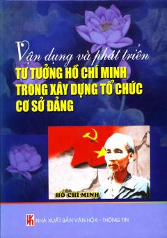 Vận Dụng Và Phát Triển Tư Tưởng Hồ Chí Minh Trong Xây Dựng Tổ Chức Cơ Sở Đảng