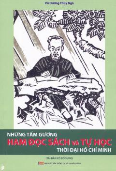 Những Tấm Gương Ham Đọc Sách Và Tự Học Thời Đại Hồ Chí Minh (Tái Bản 2017)