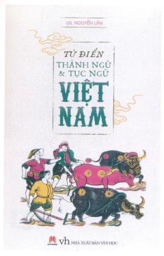 Từ Điển Thành Ngữ & Tục Ngữ Việt Nam (Tái Bản 2017)