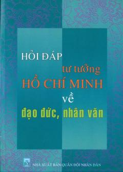 Hỏi Đáp Tư Tưởng Hồ Chí Minh Về Đạo Đức, Nhân Văn