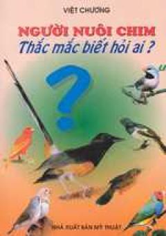 Người nuôi chim- Thắc mắc biết hỏi ai?