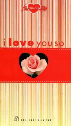 I Love You So - Lời Muốn Nói
