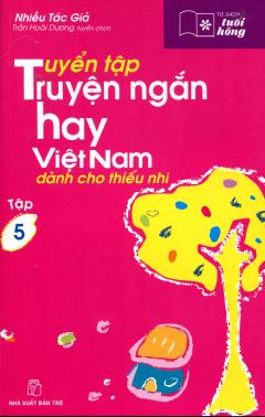 Tuyển Tập Truyện Ngắn Hay Việt Nam Dành Cho Thiếu Nhi - Tủ Sách Tuổi Hồng (Tập 5)