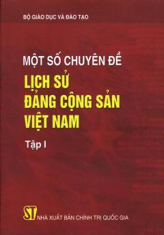 Một Số Chuyên Đề Lịch Sử Đảng Cộng Sản Việt Nam - Tập 1