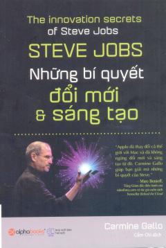 Steve Jobs - Những Bí Quyết Đổi Mới & Sáng Tạo (Tái Bản 2017)