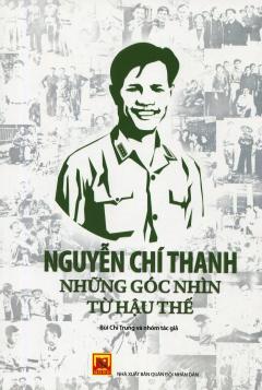 Nguyễn Chí Thanh - Những Góc Nhìn Từ Hậu Thế