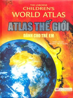 Atlas Thế Giới Dành Cho Trẻ Em (Tái Bản 2017)