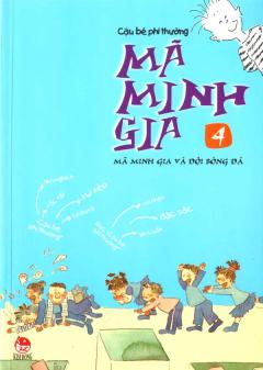 Cậu Bé Phi Thường Mã Minh Gia - Tập 4: Mã Minh Gia Và Đội Bóng Đá
